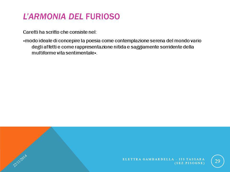 L'ARMONIA DEL FURIOSO Caretti ha scritto che consiste nel: «modo ideale di concepire la poesia come contemplazione serena del mondo vario degli affett
