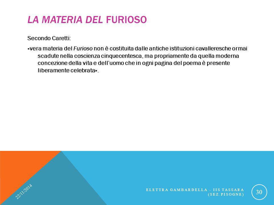 LA MATERIA DEL FURIOSO Secondo Caretti: «vera materia del Furioso non è costituita dalle antiche istituzioni cavalleresche ormai scadute nella coscien