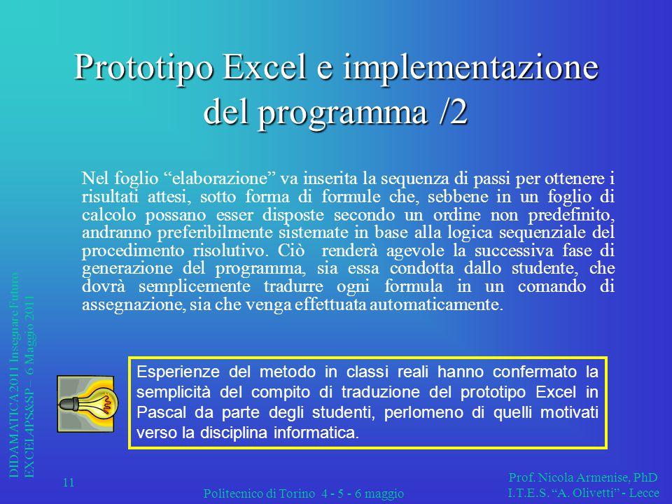 Politecnico di Torino 4 - 5 - 6 maggio DIDAMATICA 2011 Insegnare Futuro EXCEL4PS&SP – 6 Maggio 2011 Prof.