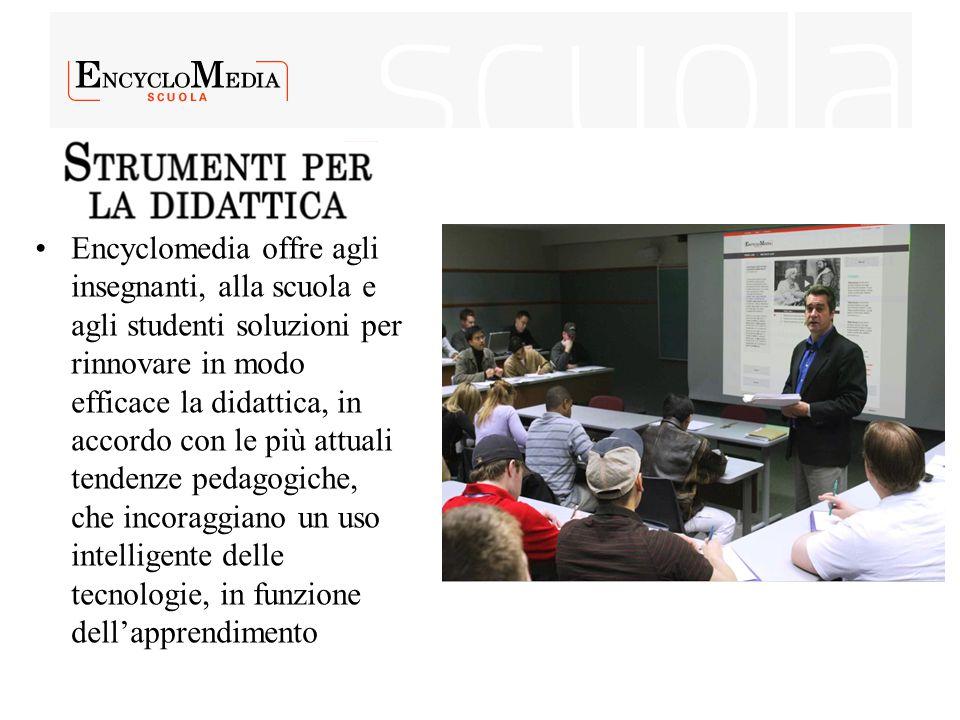 Encyclomedia offre agli insegnanti, alla scuola e agli studenti soluzioni per rinnovare in modo efficace la didattica, in accordo con le più attuali t