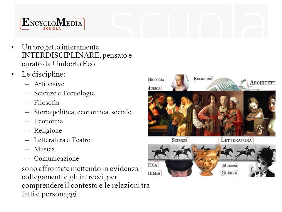 Un progetto interamente INTERDISCIPLINARE, pensato e curato da Umberto Eco Le discipline: –Arti visive –Scienze e Tecnologie –Filosofia –Storia politi