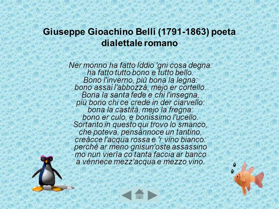 Giuseppe Gioachino Belli (1791-1863) poeta dialettale romano Ner monno ha fatto Iddio 'gni cosa degna: ha fatto tutto bono e tutto bello. Bono l'inver