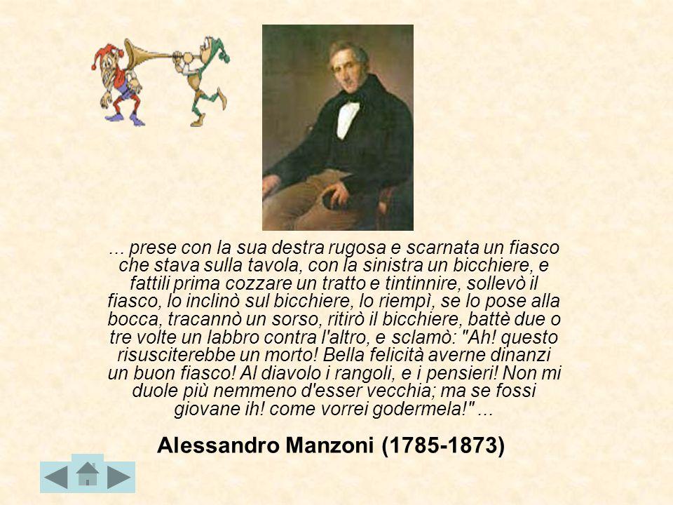 Alessandro Manzoni (1785-1873)... prese con la sua destra rugosa e scarnata un fiasco che stava sulla tavola, con la sinistra un bicchiere, e fattili