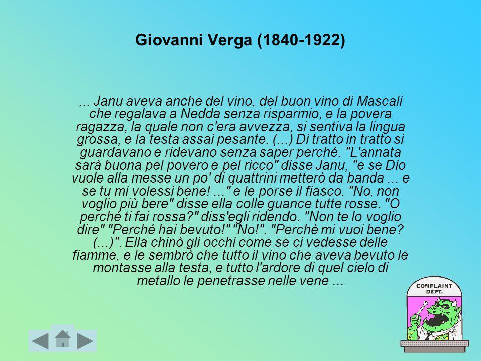 Giovanni Verga (1840-1922)... Janu aveva anche del vino, del buon vino di Mascali che regalava a Nedda senza risparmio, e la povera ragazza, la quale