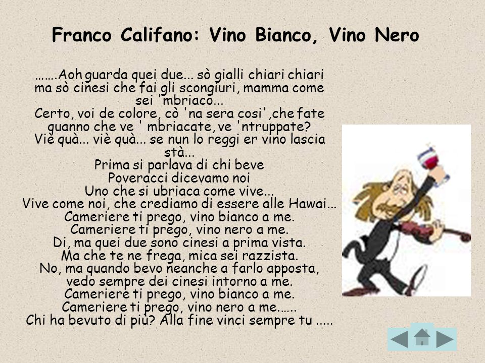 Franco Califano: Vino Bianco, Vino Nero …….Aoh guarda quei due... sò gialli chiari chiari ma sò cinesi che fai gli scongiuri, mamma come sei 'mbriaco.