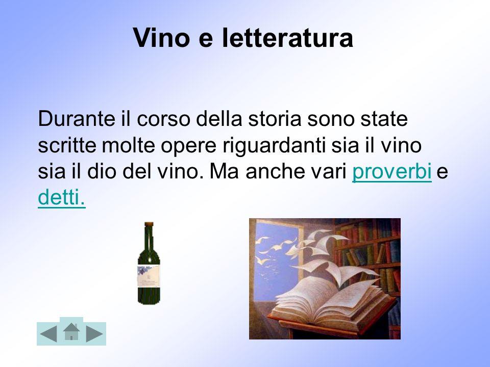 Durante il corso della storia sono state scritte molte opere riguardanti sia il vino sia il dio del vino. Ma anche vari proverbi e detti.proverbi dett