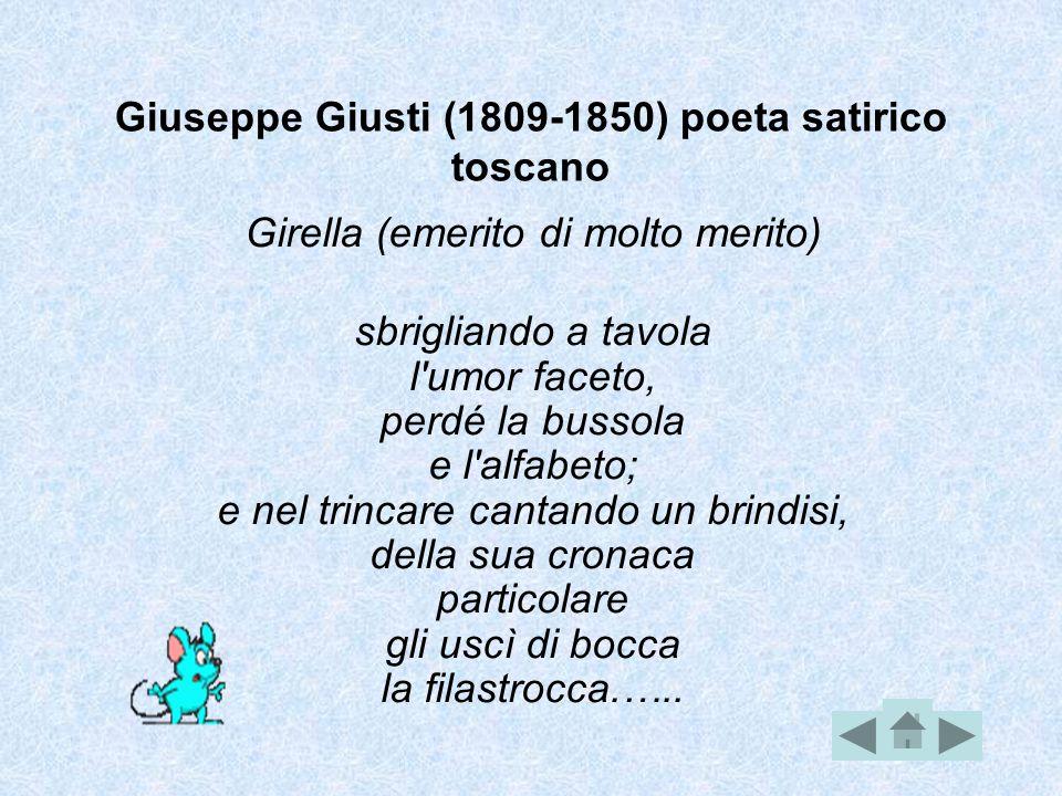 Giuseppe Giusti (1809-1850) poeta satirico toscano Girella (emerito di molto merito) sbrigliando a tavola l'umor faceto, perdé la bussola e l'alfabeto