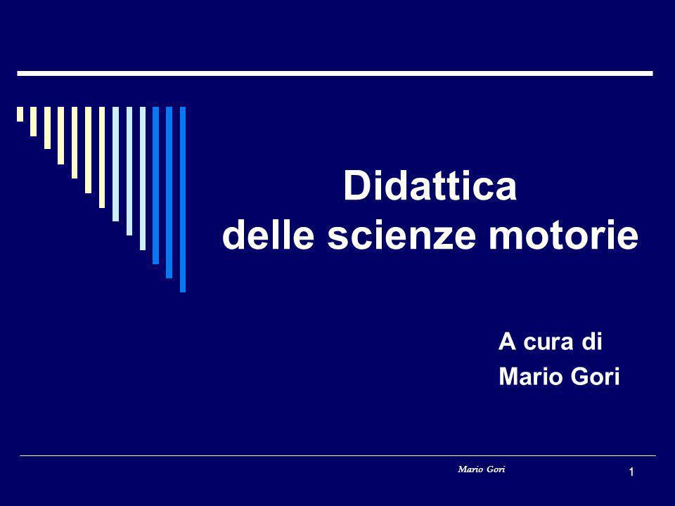 Mario Gori 1 Didattica delle scienze motorie A cura di Mario Gori