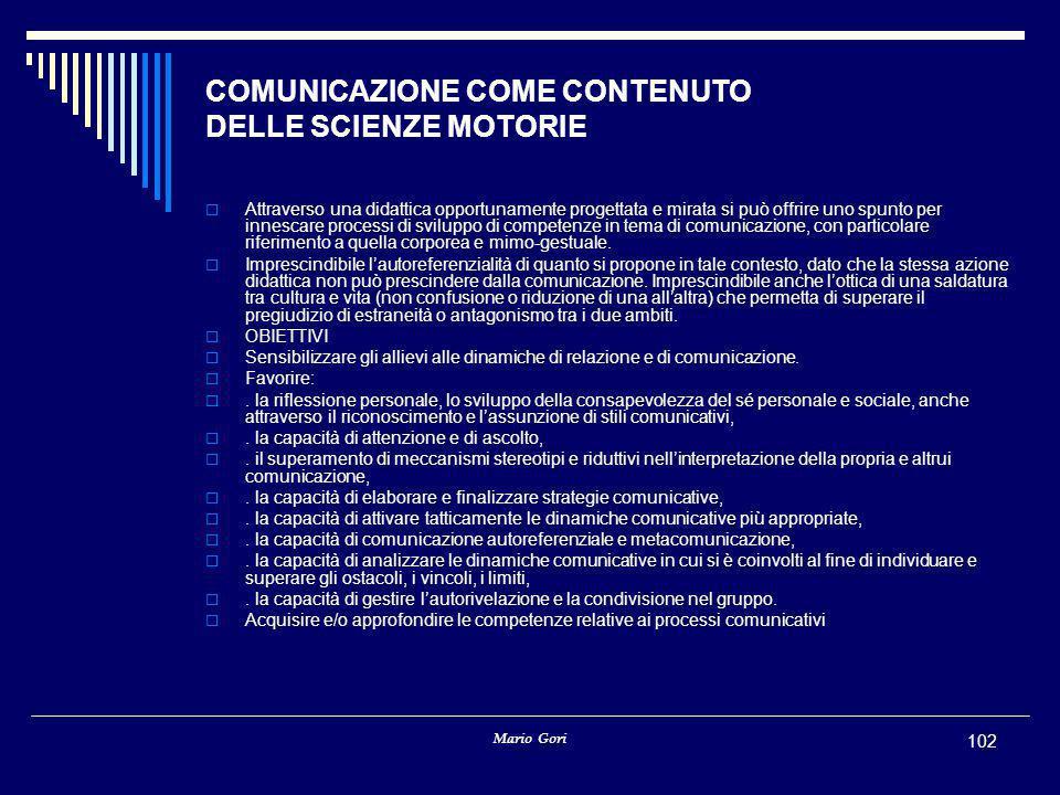 Mario Gori 102 COMUNICAZIONE COME CONTENUTO DELLE SCIENZE MOTORIE  Attraverso una didattica opportunamente progettata e mirata si può offrire uno spu