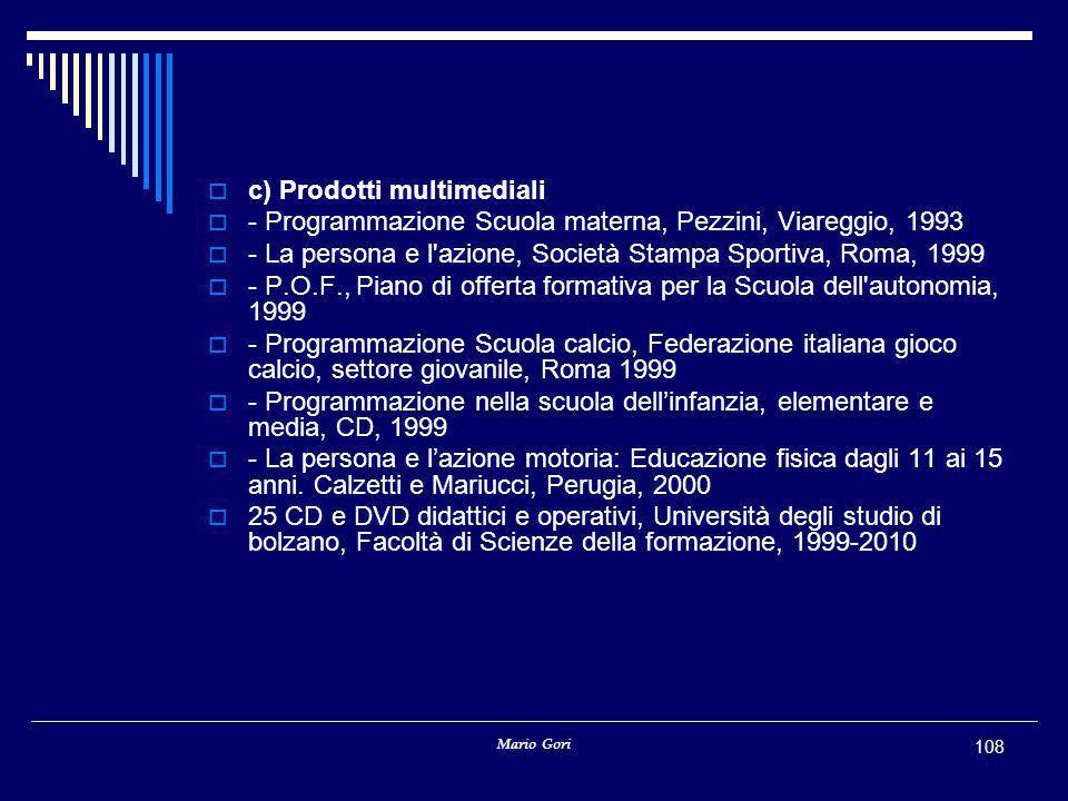 Mario Gori 108  c) Prodotti multimediali  - Programmazione Scuola materna, Pezzini, Viareggio, 1993  - La persona e l'azione, Società Stampa Sporti