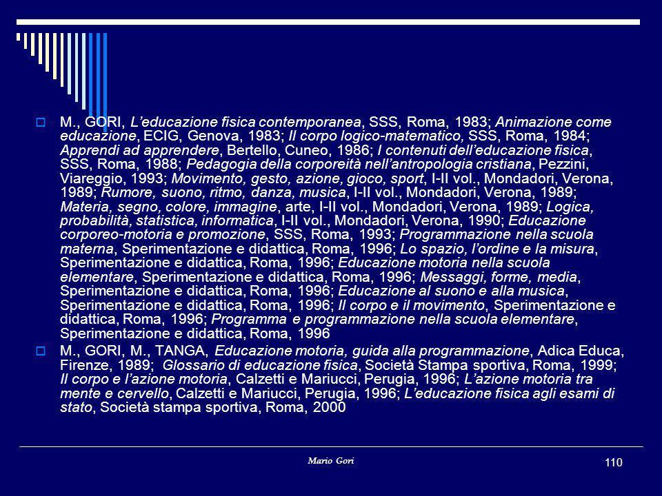 Mario Gori 110  M., GORI, L'educazione fisica contemporanea, SSS, Roma, 1983; Animazione come educazione, ECIG, Genova, 1983; Il corpo logico-matemat