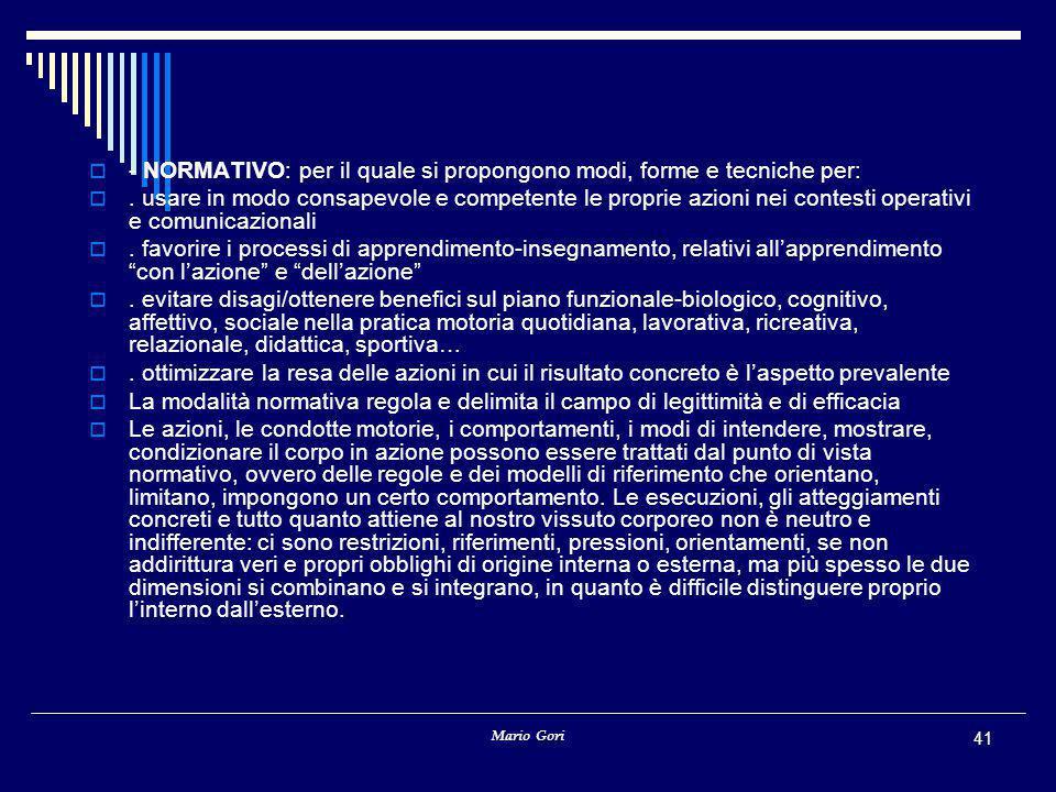 Mario Gori 41  - NORMATIVO: per il quale si propongono modi, forme e tecniche per: . usare in modo consapevole e competente le proprie azioni nei co