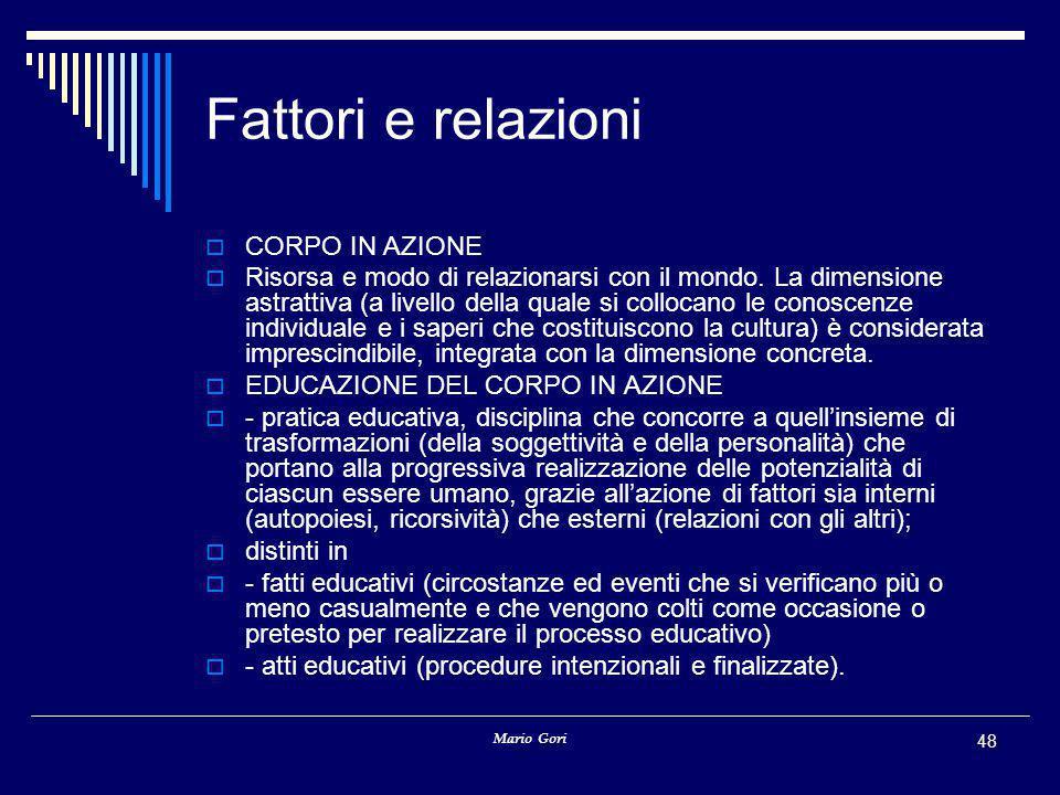 Mario Gori 48 Fattori e relazioni  CORPO IN AZIONE  Risorsa e modo di relazionarsi con il mondo.