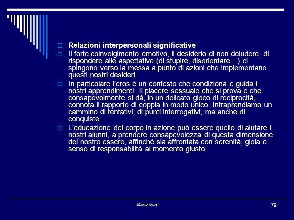 Mario Gori 79  Relazioni interpersonali significative  Il forte coinvolgimento emotivo, il desiderio di non deludere, di rispondere alle aspettative