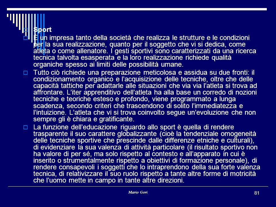 Mario Gori 81  Sport  È un impresa tanto della società che realizza le strutture e le condizioni per la sua realizzazione, quanto per il soggetto che vi si dedica, come atleta o come allenatore.