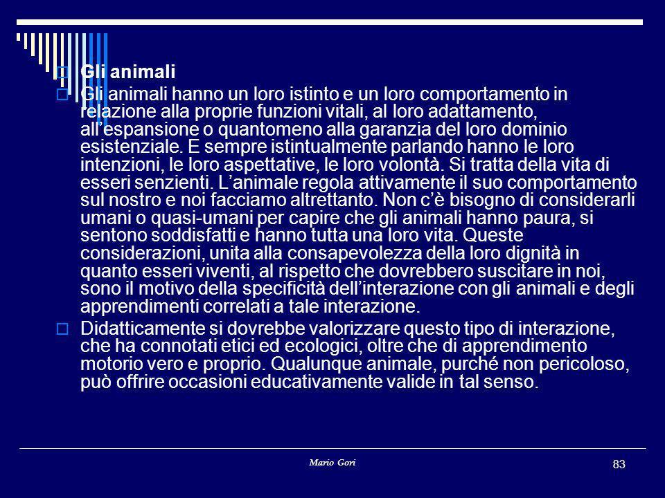 Mario Gori 83  Gli animali  Gli animali hanno un loro istinto e un loro comportamento in relazione alla proprie funzioni vitali, al loro adattamento