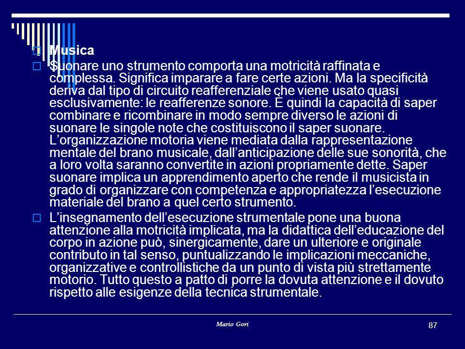 Mario Gori 87  Musica  Suonare uno strumento comporta una motricità raffinata e complessa. Significa imparare a fare certe azioni. Ma la specificità