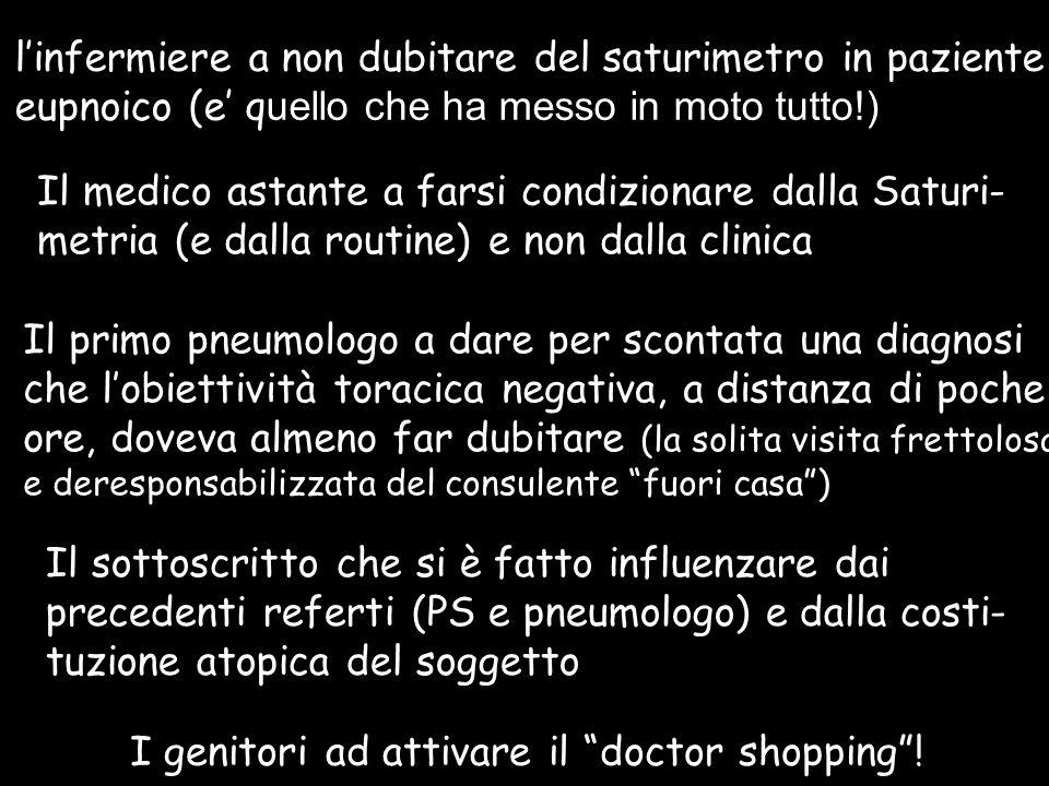 """I genitori ad attivare il """"doctor shopping""""! Il medico astante a farsi condizionare dalla Saturi- metria (e dalla routine) e non dalla clinica Il prim"""