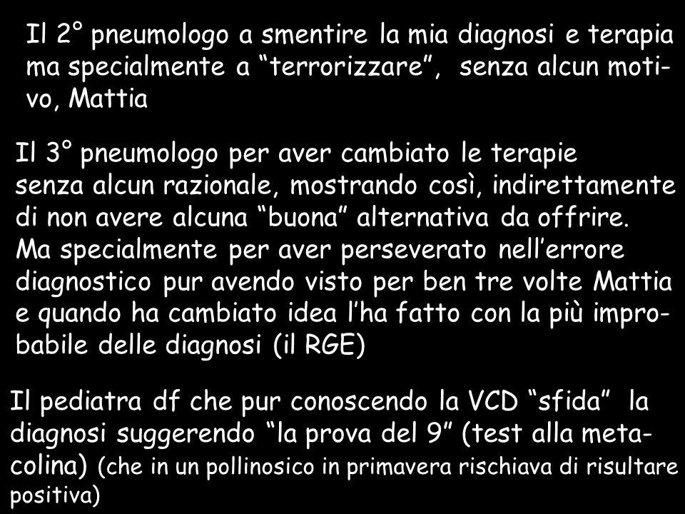 """Il 2° pneumologo a smentire la mia diagnosi e terapia ma specialmente a """"terrorizzare"""", senza alcun moti- vo, Mattia Il 3° pneumologo per aver cambiat"""