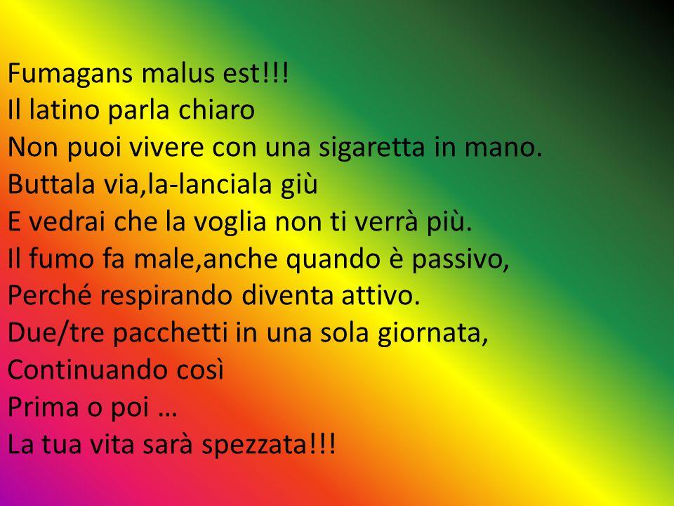 Fumagans malus est!!. Il latino parla chiaro Non puoi vivere con una sigaretta in mano.