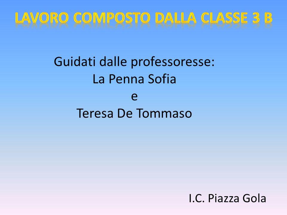 Guidati dalle professoresse: La Penna Sofia e Teresa De Tommaso I.C. Piazza Gola