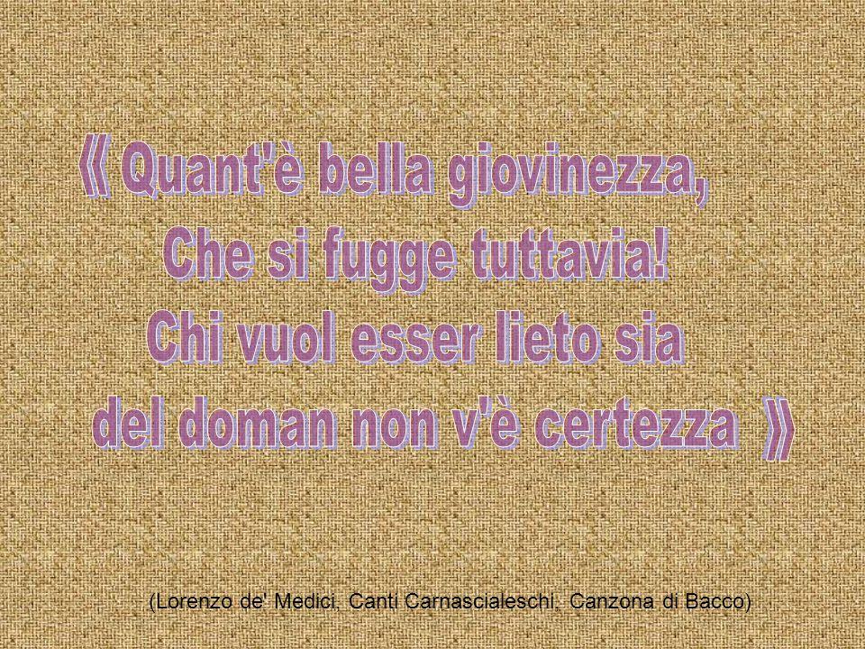 (Lorenzo de Medici, Canti Carnascialeschi, Canzona di Bacco)