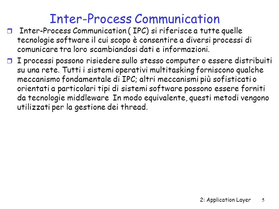 Inter-Process Communication r Inter-Process Communication ( IPC) si riferisce a tutte quelle tecnologie software il cui scopo è consentire a diversi p
