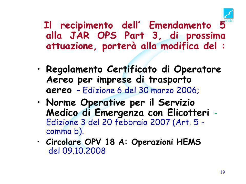 18 Siti di interesse pubblico (P.I.S) Hanno consentito un periodo di adattamento, scaduto il 31.12.2007, ai committenti e agli operatori per sostituire gli elicotteri non più compatibili con il nuovo dettato regolamentare o di adattare le infrastrutture esistenti