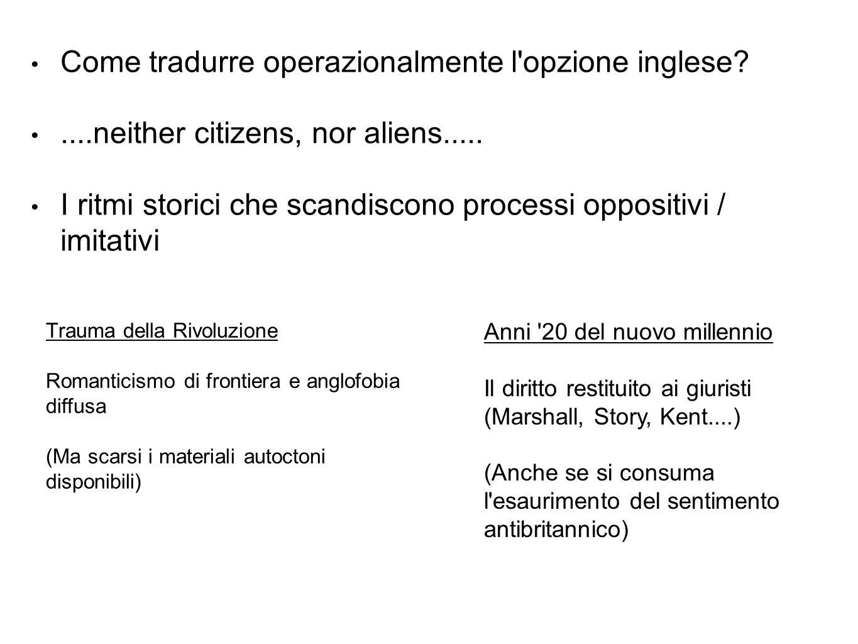 Come tradurre operazionalmente l'opzione inglese?....neither citizens, nor aliens..... I ritmi storici che scandiscono processi oppositivi / imitativi