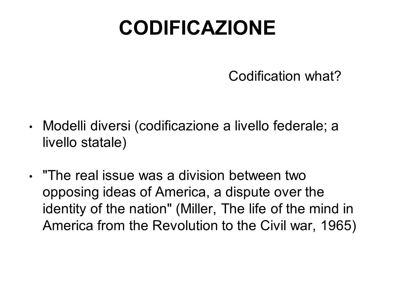 CODIFICAZIONE Modelli diversi (codificazione a livello federale; a livello statale)