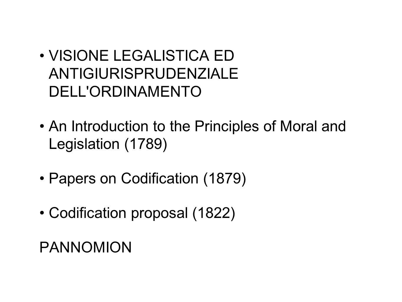 VISIONE LEGALISTICA ED ANTIGIURISPRUDENZIALE DELL'ORDINAMENTO An Introduction to the Principles of Moral and Legislation (1789) Papers on Codification