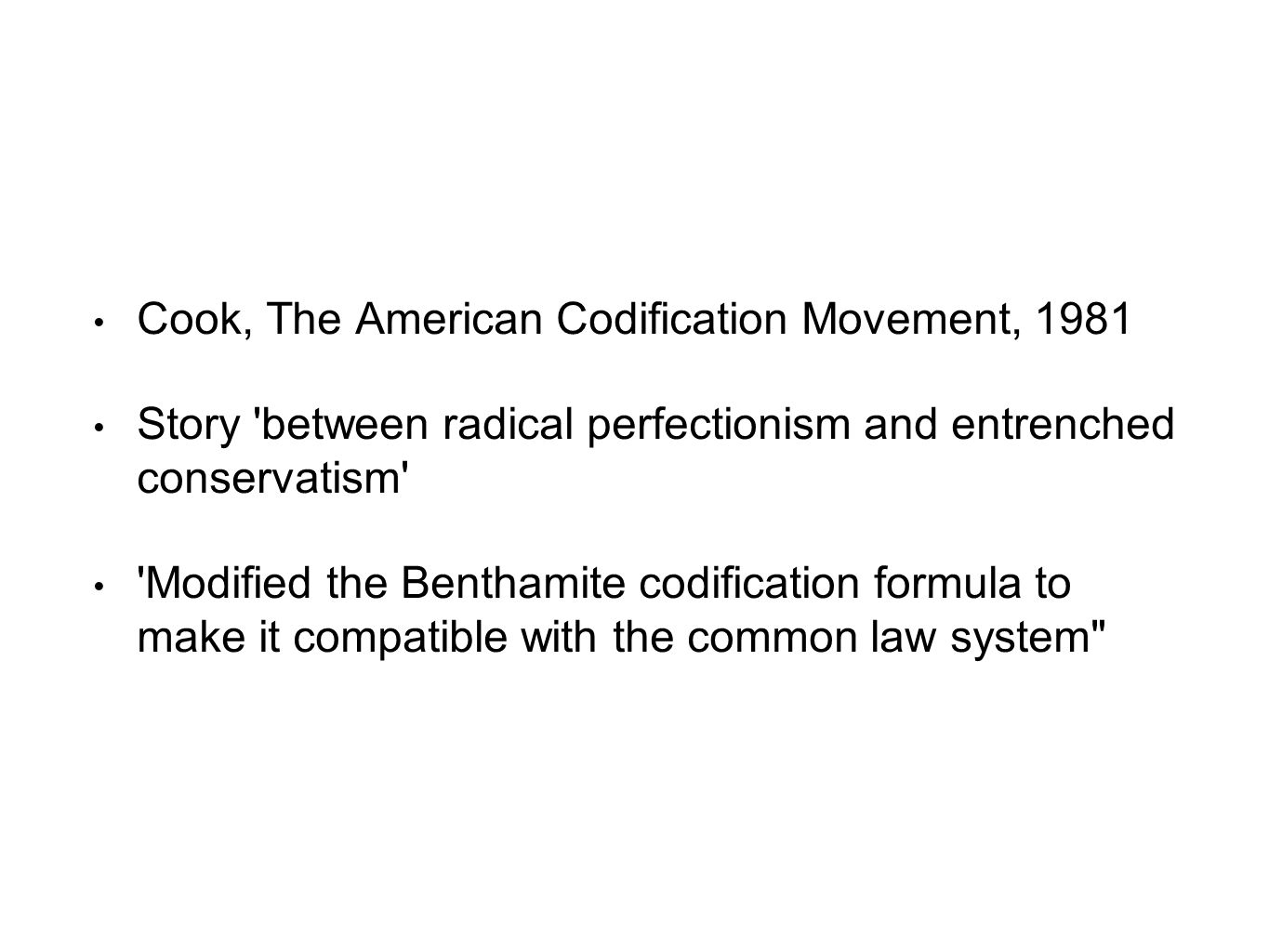 Cook, The American Codification Movement, 1981 Story 'between radical perfectionism and entrenched conservatism' 'Modified the Benthamite codification