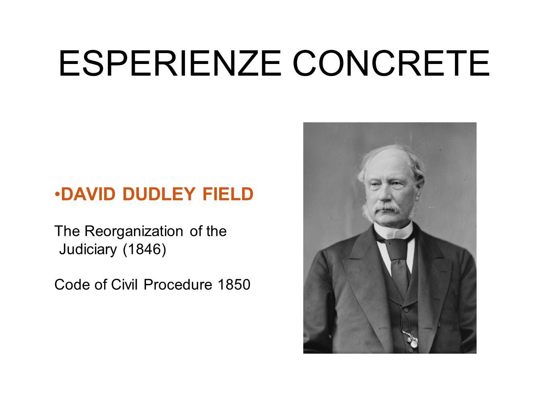 ESPERIENZE CONCRETE DAVID DUDLEY FIELD The Reorganization of the Judiciary (1846) Code of Civil Procedure 1850