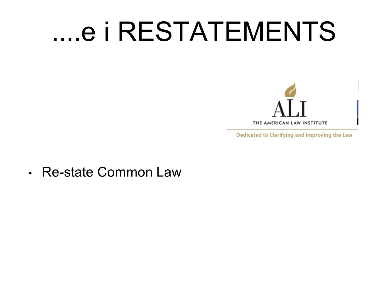 ....e i RESTATEMENTS Re-state Common Law