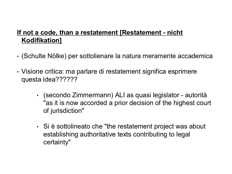 If not a code, than a restatement [Restatement - nicht Kodifikation] (Schulte Nölke) per sottolienare la natura meramente accademica Visione critica: