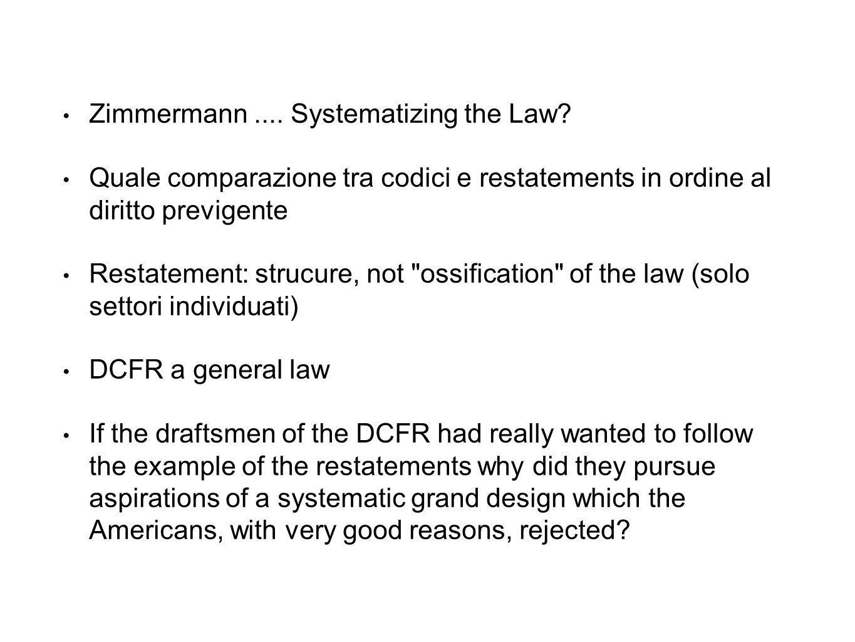 Zimmermann.... Systematizing the Law? Quale comparazione tra codici e restatements in ordine al diritto previgente Restatement: strucure, not