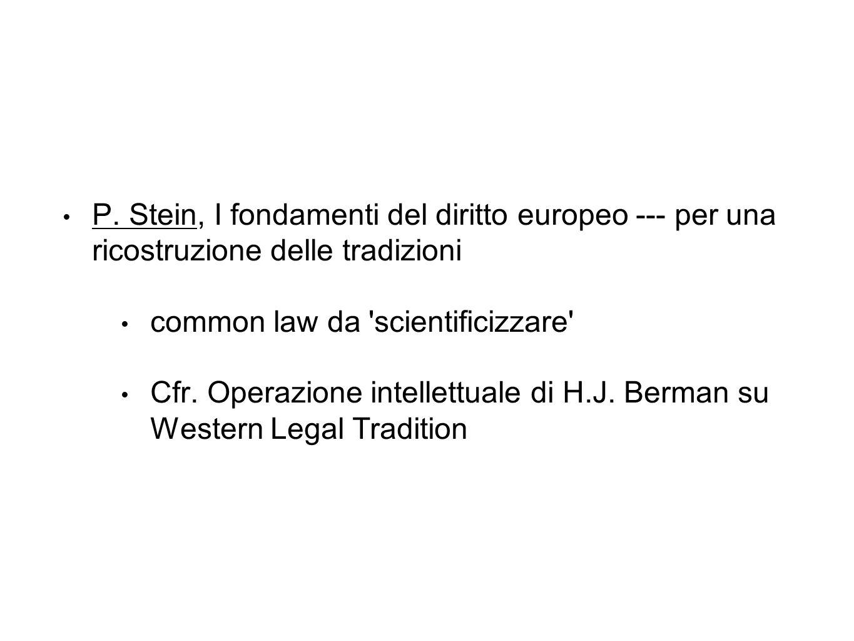 P. Stein, I fondamenti del diritto europeo --- per una ricostruzione delle tradizioni common law da 'scientificizzare' Cfr. Operazione intellettuale d