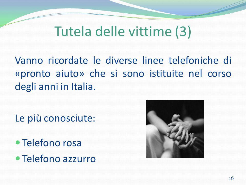 Tutela delle vittime (3) Vanno ricordate le diverse linee telefoniche di «pronto aiuto» che si sono istituite nel corso degli anni in Italia. Le più c