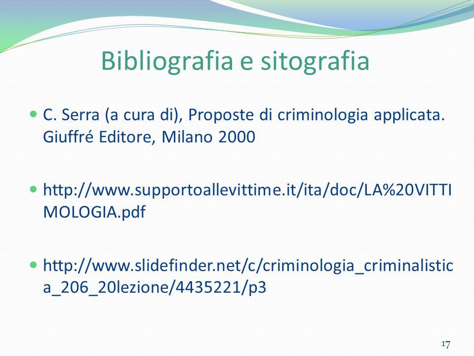 Bibliografia e sitografia C. Serra (a cura di), Proposte di criminologia applicata. Giuffré Editore, Milano 2000 http://www.supportoallevittime.it/ita