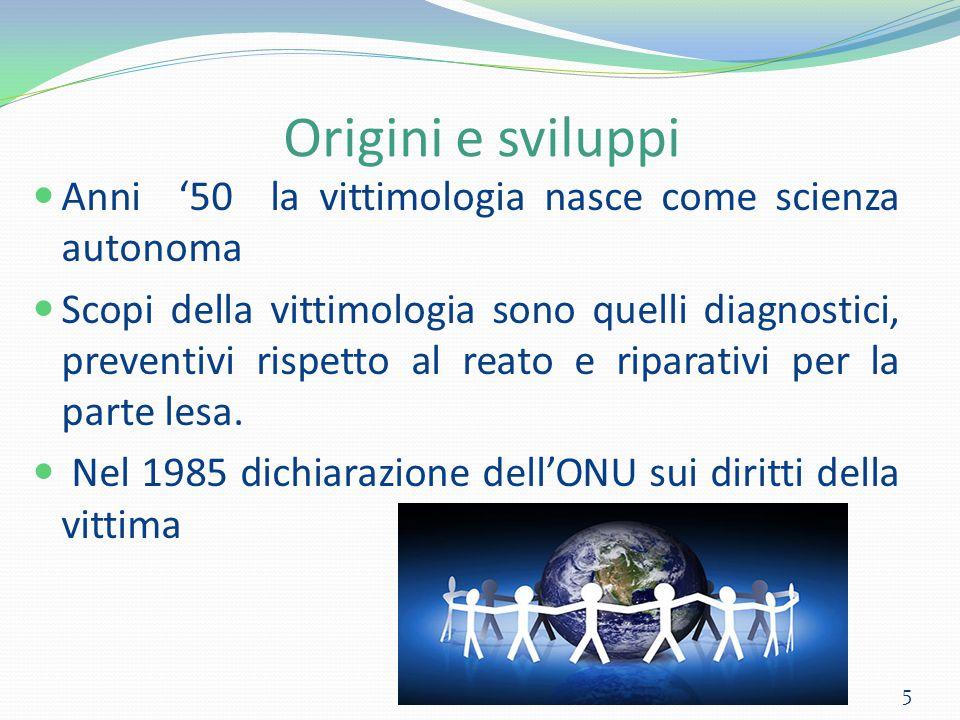Origini e sviluppi Anni '50 la vittimologia nasce come scienza autonoma Scopi della vittimologia sono quelli diagnostici, preventivi rispetto al reato e riparativi per la parte lesa.