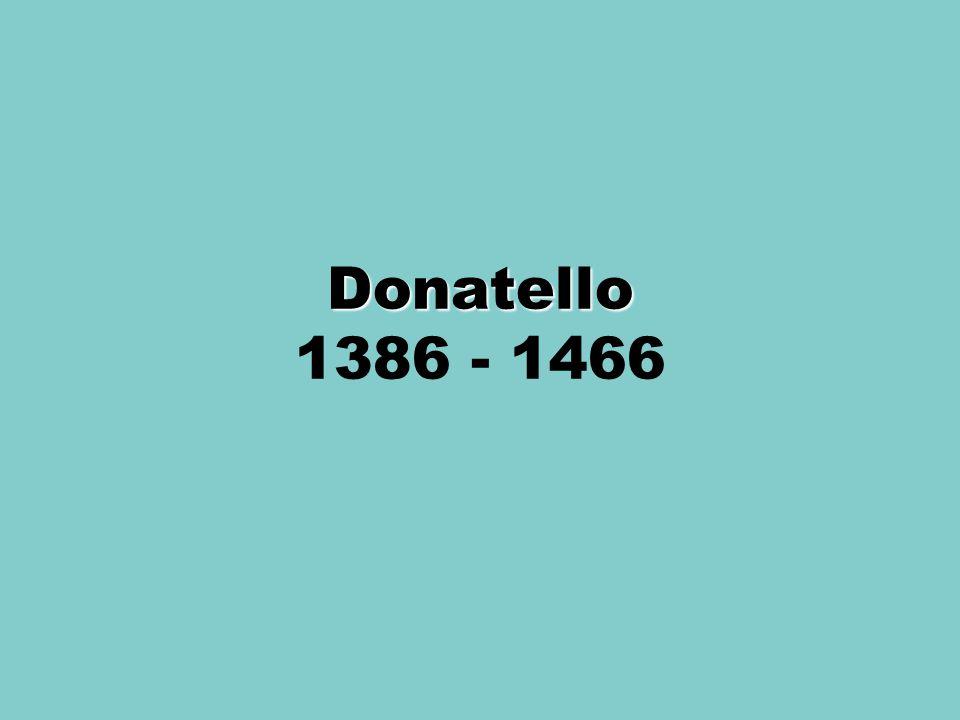 Donatello Donatello 1386 - 1466