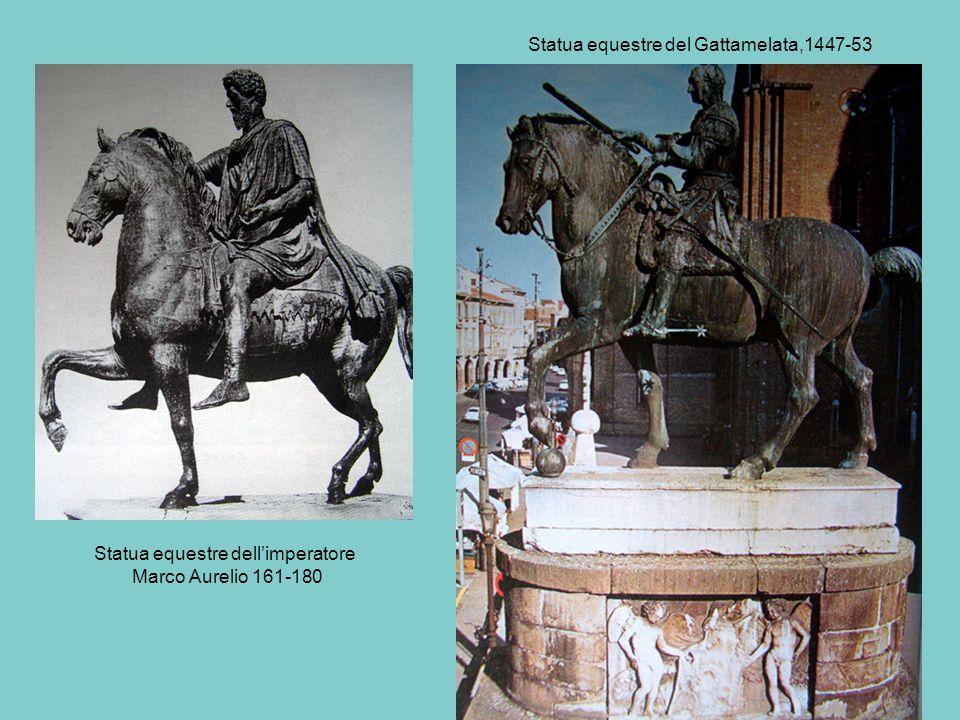 Statua equestre del Gattamelata,1447-53 Statua equestre dell'imperatore Marco Aurelio 161-180
