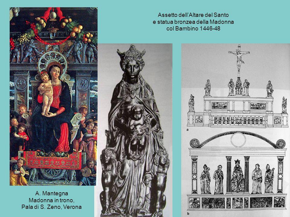 Assetto dell'Altare del Santo e statua bronzea della Madonna col Bambino 1446-48 A. Mantegna Madonna in trono, Pala di S. Zeno, Verona