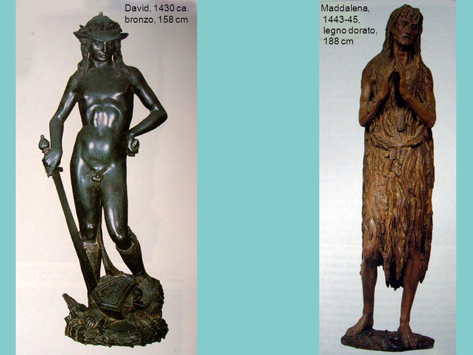 David, 1430 ca. Maddalena, bronzo, 158 cm 1443-45, legno dorato, 188 cm