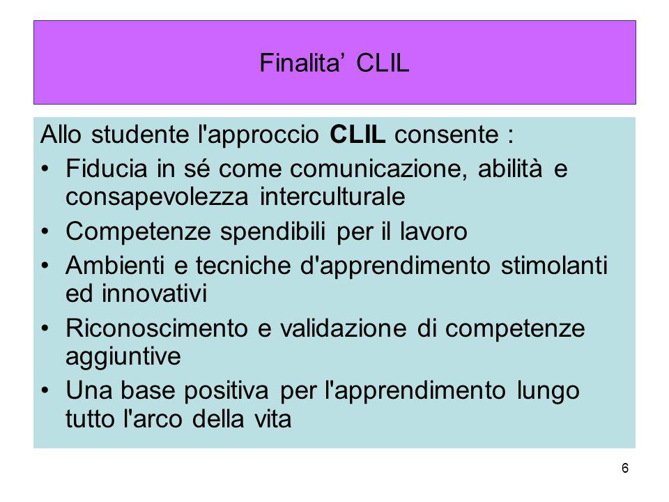 6 Finalita' CLIL Allo studente l'approccio CLIL consente : Fiducia in sé come comunicazione, abilità e consapevolezza interculturale Competenze spendi