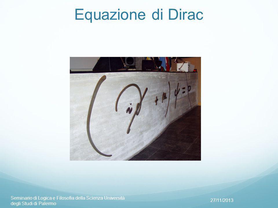 Equazione di Dirac 27/11/2013 Seminario di Logica e Filosofia della Scienza Università degli Studi di Palermo