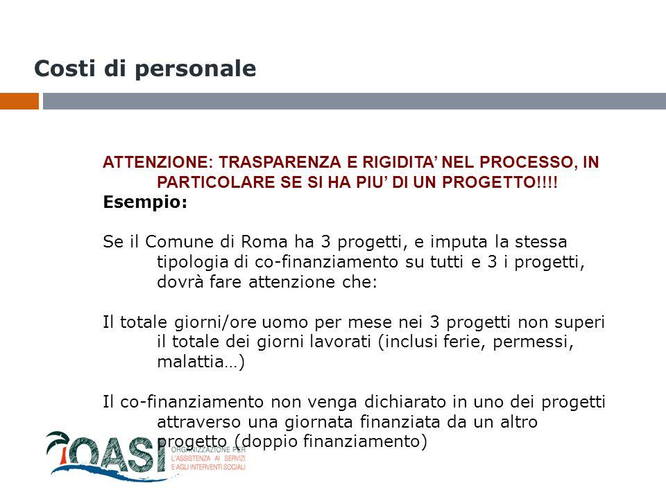 Costi di personale ATTENZIONE: TRASPARENZA E RIGIDITA' NEL PROCESSO, IN PARTICOLARE SE SI HA PIU' DI UN PROGETTO!!!! Esempio: Se il Comune di Roma ha