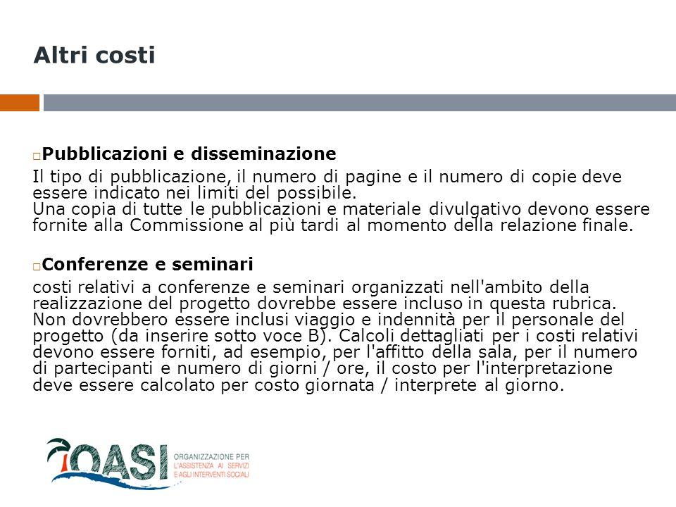 Altri costi  Pubblicazioni e disseminazione Il tipo di pubblicazione, il numero di pagine e il numero di copie deve essere indicato nei limiti del po