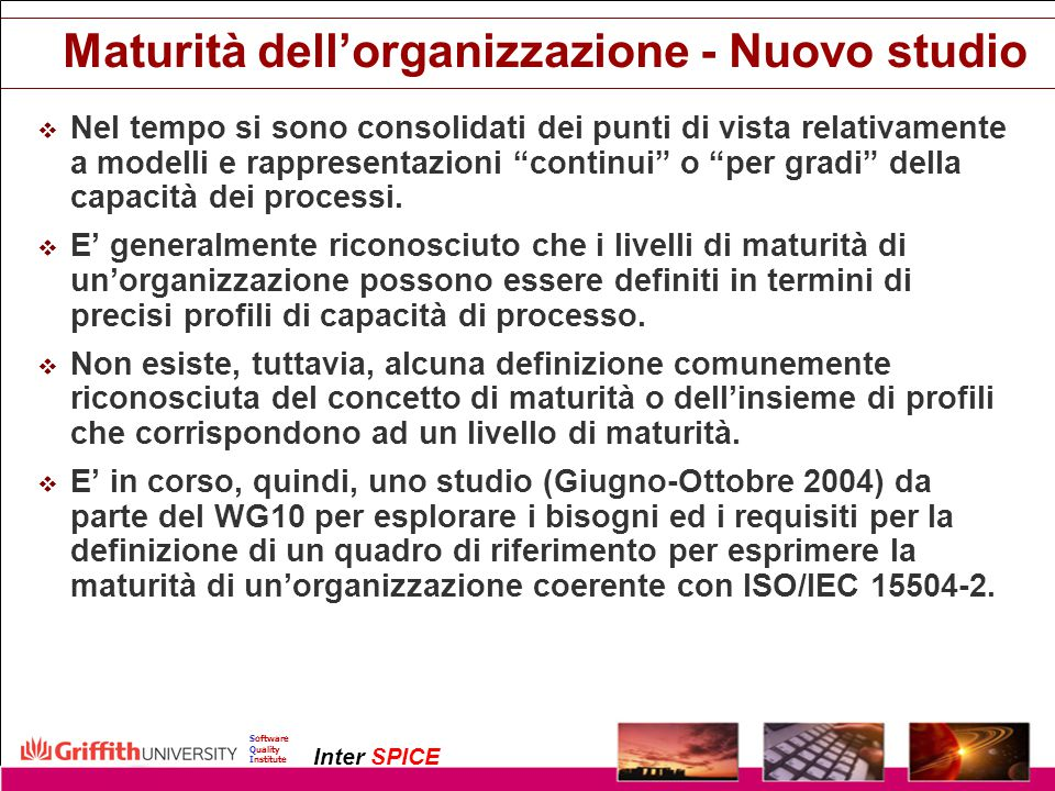Copyright InterSPICE Ltd.ISO/IEC 15504 (SPICE): Current and Future Directions1 December 2003 Software Quality Institute Inter SPICE Maturità dell'orga
