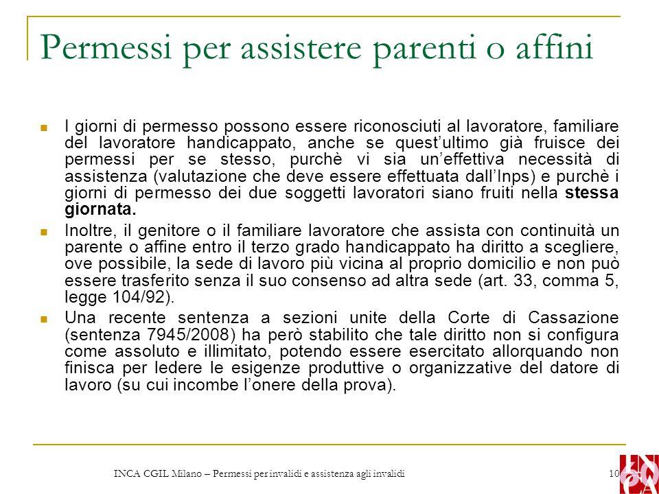 INCA CGIL Milano – Permessi per invalidi e assistenza agli invalidi 10 Permessi per assistere parenti o affini I giorni di permesso possono essere ric